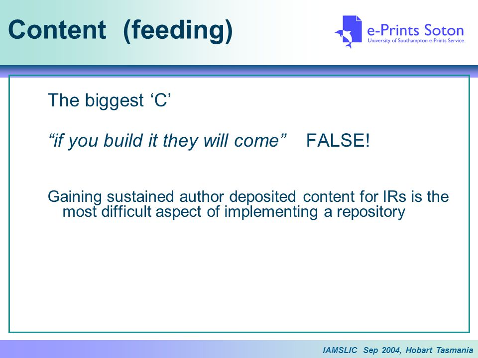 IAMSLIC Sep 2004, Hobart Tasmania Content (feeding) The biggest 'C' if you build it they will come FALSE.