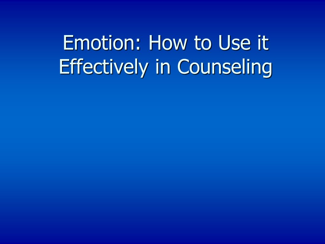 Emotion: How to Use it Effectively in Counseling