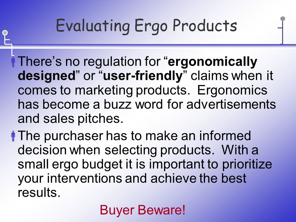 Evaluating Ergo Products  There's no regulation for ergonomically designed or user-friendly claims when it comes to marketing products.