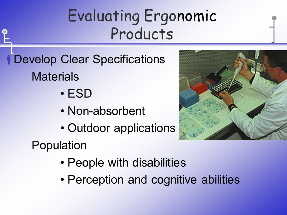  Develop Clear Specifications Materials ESD Non-absorbent Outdoor applications Population People with disabilities Perception and cognitive abilities