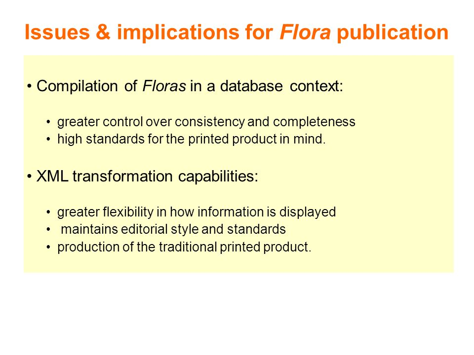 Issues & implications for Flora publication Compilation of Floras in a database context: greater control over consistency and completeness high standards for the printed product in mind.