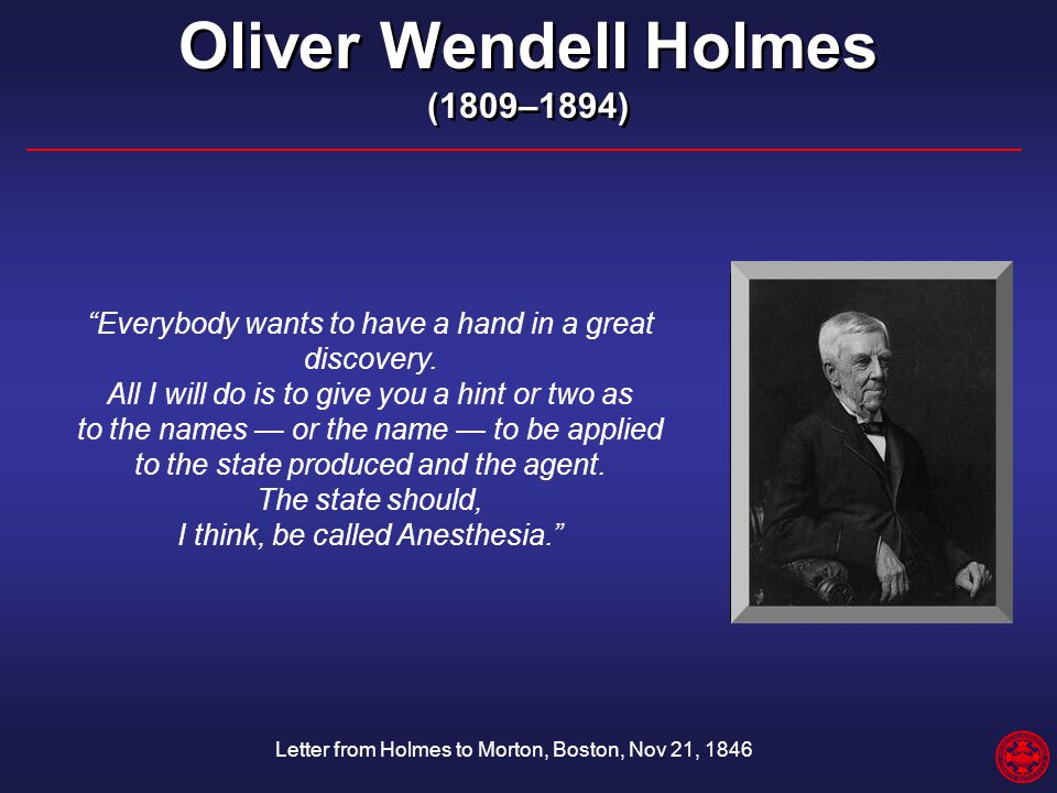 """Oliver Wendell Holmes (1809–1894) Oliver Wendell Holmes (1809–1894) """"Everybody wants to have a hand in a great discovery. All I will do is to give you"""
