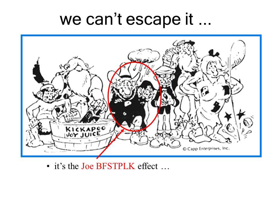 we can't escape it... it's the Joe BFSTPLK effect …