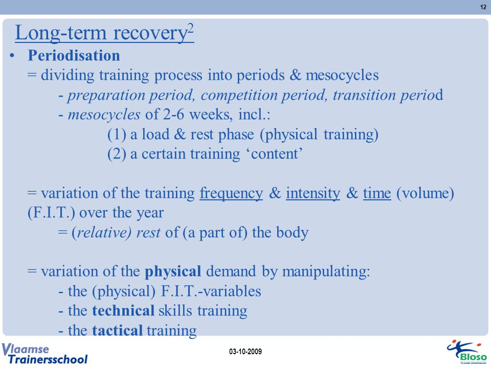 Long-term recovery 2 Periodisation = dividing training process into periods & mesocycles - preparation period, competition period, transition period -