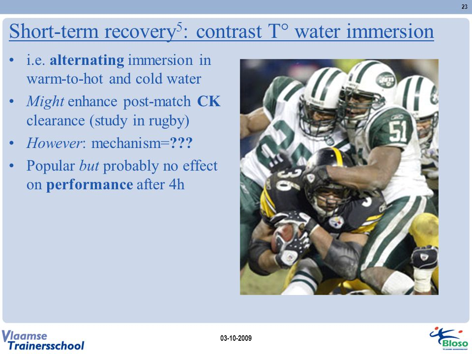 Short-term recovery 5 : contrast T° water immersion i.e. alternating immersion in warm-to-hot and cold water Might enhance post-match CK clearance (st