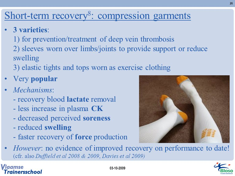 Short-term recovery 8 : compression garments 3 varieties: 1) for prevention/treatment of deep vein thrombosis 2) sleeves worn over limbs/joints to pro