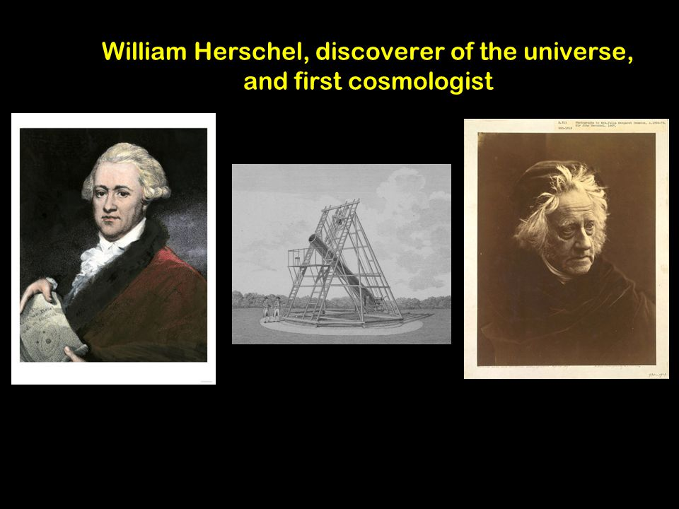 William Herschel, discoverer of the universe, and first cosmologist