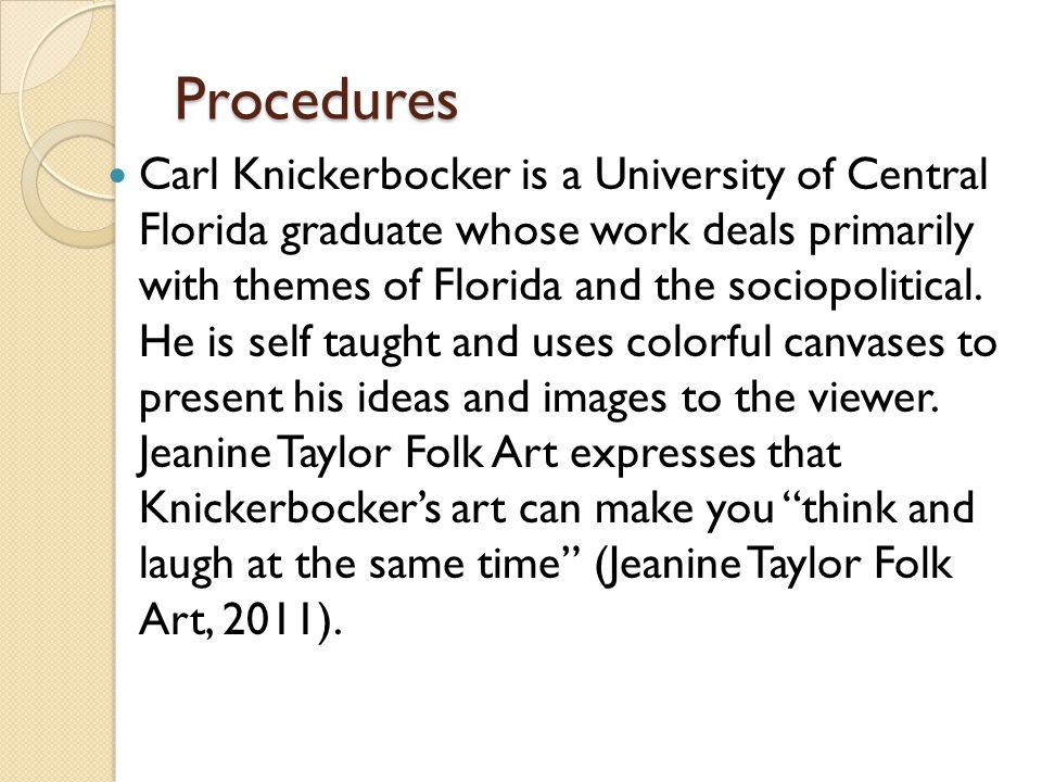 Procedures Carl Knickerbocker is a University of Central Florida graduate whose work deals primarily with themes of Florida and the sociopolitical.
