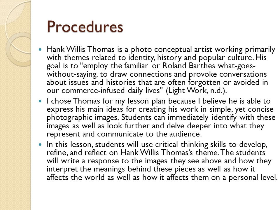 Procedures Hank Willis Thomas is a photo conceptual artist working primarily with themes related to identity, history and popular culture.