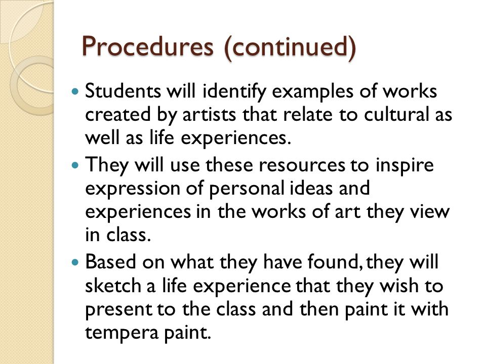 Procedures (continued) Students will identify examples of works created by artists that relate to cultural as well as life experiences.
