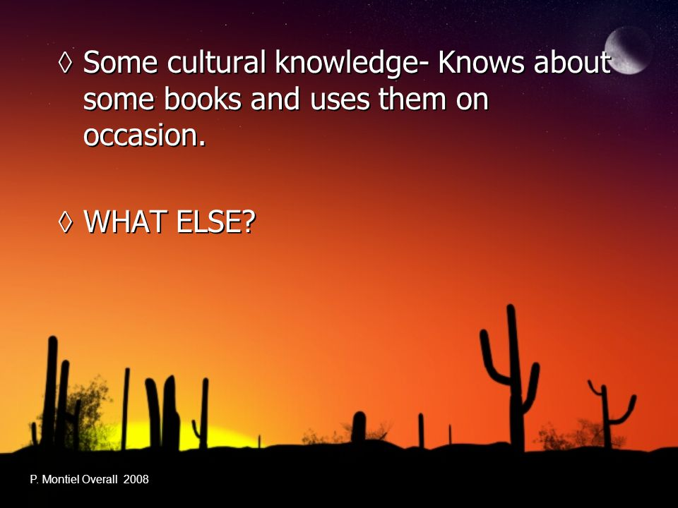 ◊Some cultural knowledge- Knows about some books and uses them on occasion. ◊WHAT ELSE? ◊Some cultural knowledge- Knows about some books and uses them
