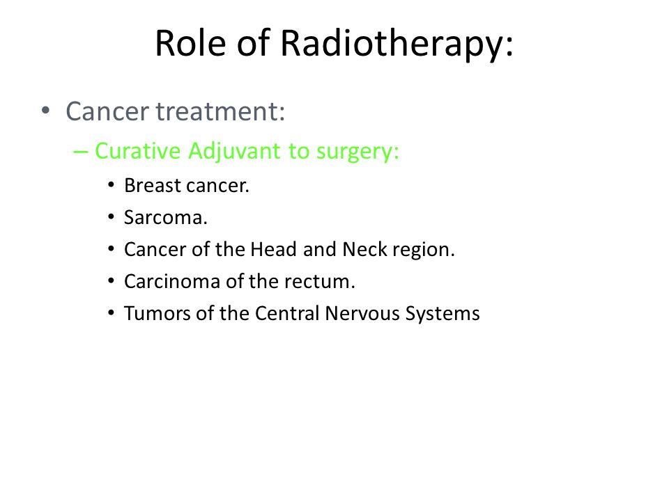 Role of Radiotherapy: Cancer treatment: – Curative Adjuvant to surgery: Breast cancer.