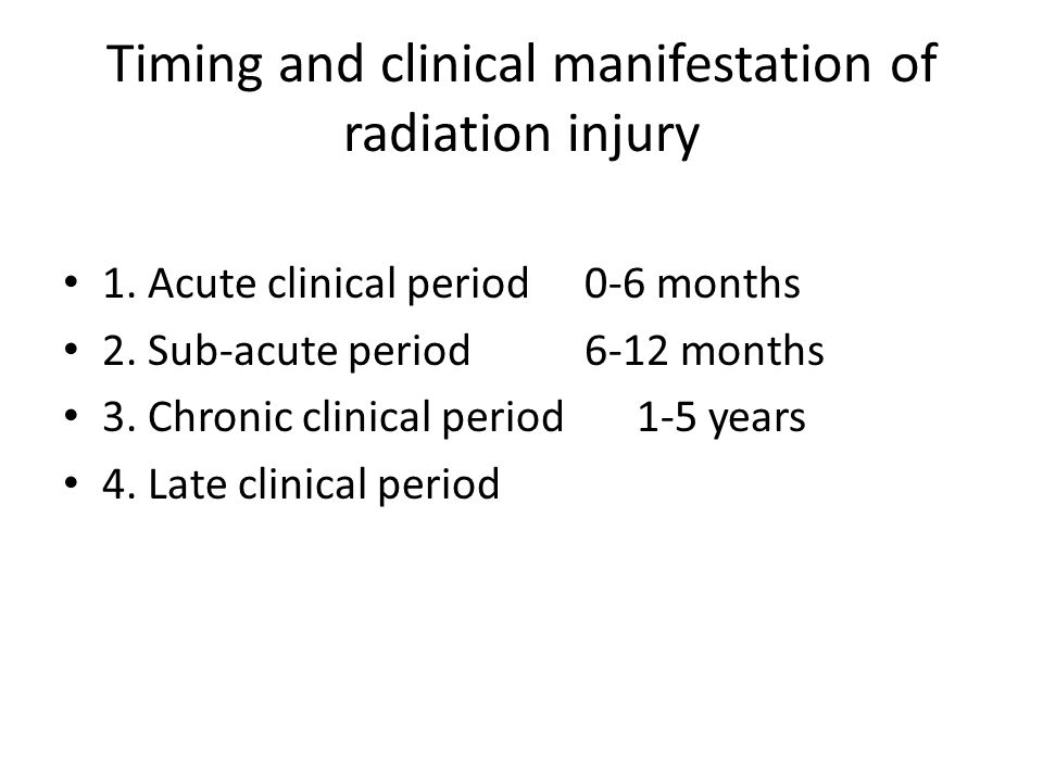 Timing and clinical manifestation of radiation injury 1.