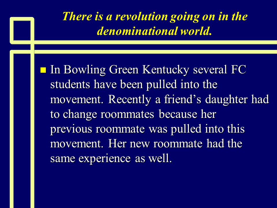 There is a revolution going on in the denominational world. n In Bowling Green Kentucky several FC students have been pulled into the movement. Recent