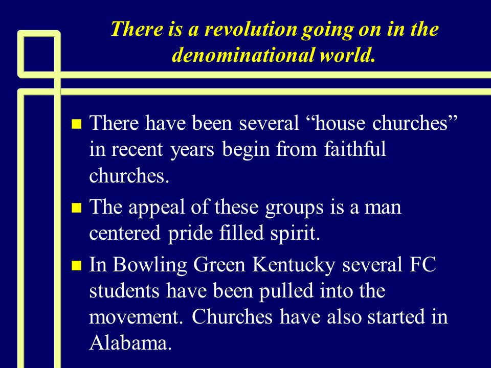 """There is a revolution going on in the denominational world. n n There have been several """"house churches"""" in recent years begin from faithful churches."""