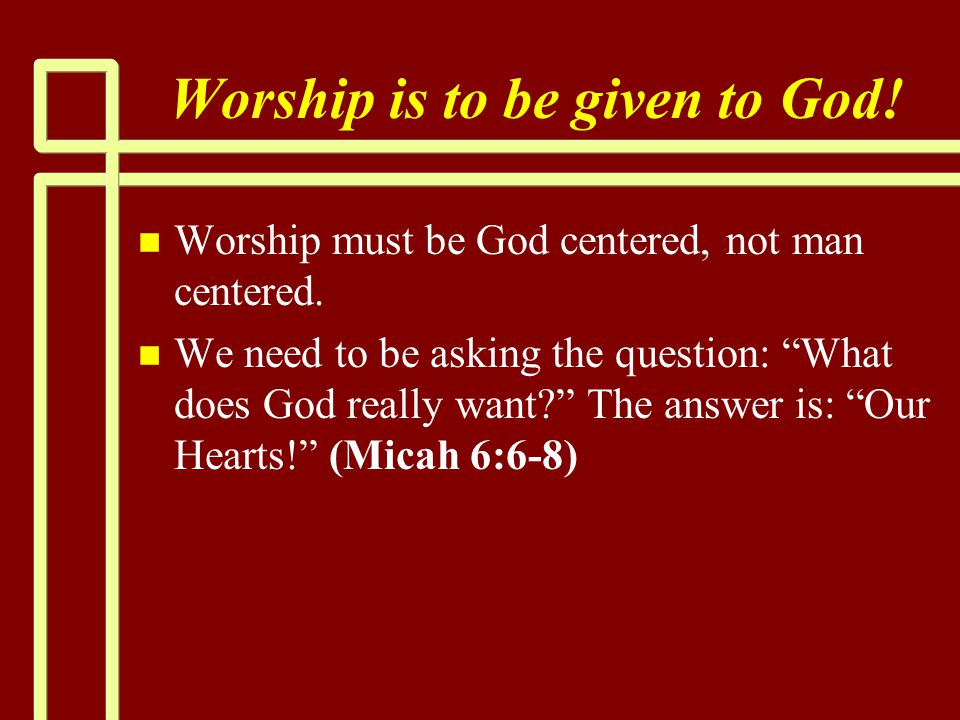 """Worship is to be given to God! n n Worship must be God centered, not man centered. n n We need to be asking the question: """"What does God really want?"""""""