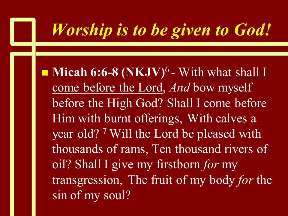 Worship is to be given to God.
