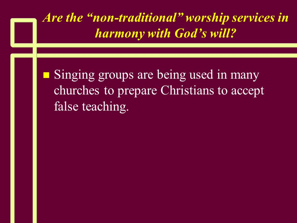 """Are the """"non-traditional"""" worship services in harmony with God's will? n n Singing groups are being used in many churches to prepare Christians to acc"""