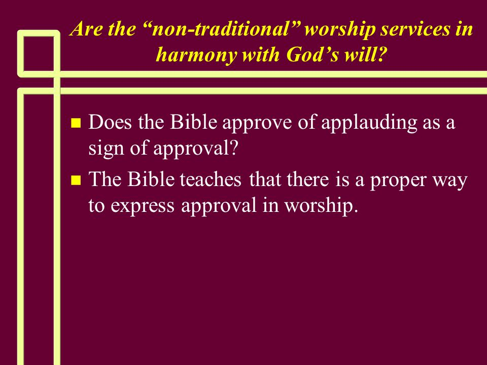 """Are the """"non-traditional"""" worship services in harmony with God's will? n n Does the Bible approve of applauding as a sign of approval? n n The Bible t"""