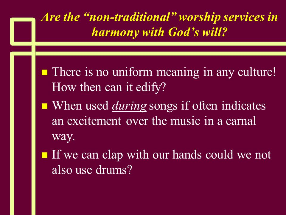 """Are the """"non-traditional"""" worship services in harmony with God's will? n n There is no uniform meaning in any culture! How then can it edify? n n When"""