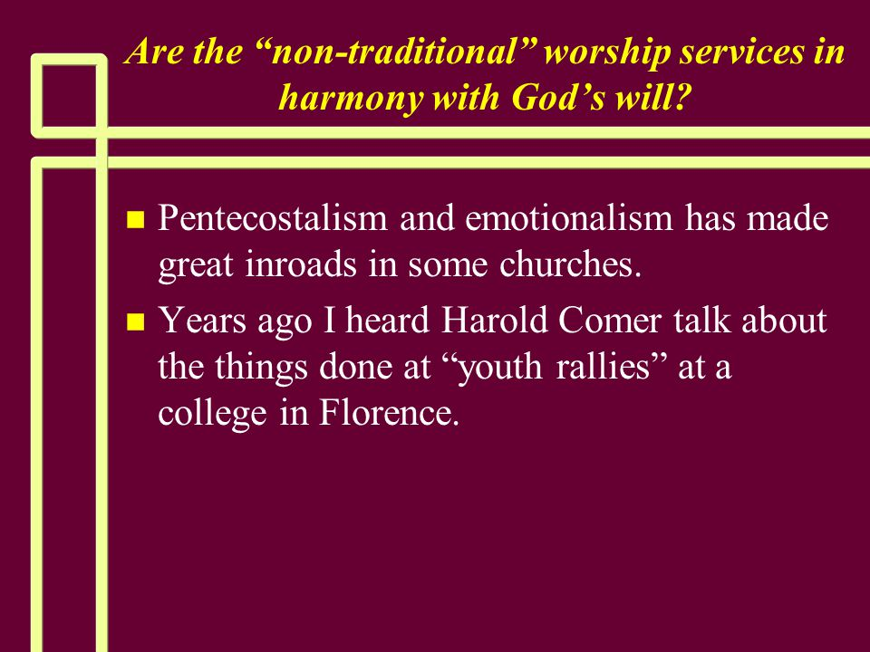 """Are the """"non-traditional"""" worship services in harmony with God's will? n n Pentecostalism and emotionalism has made great inroads in some churches. n"""