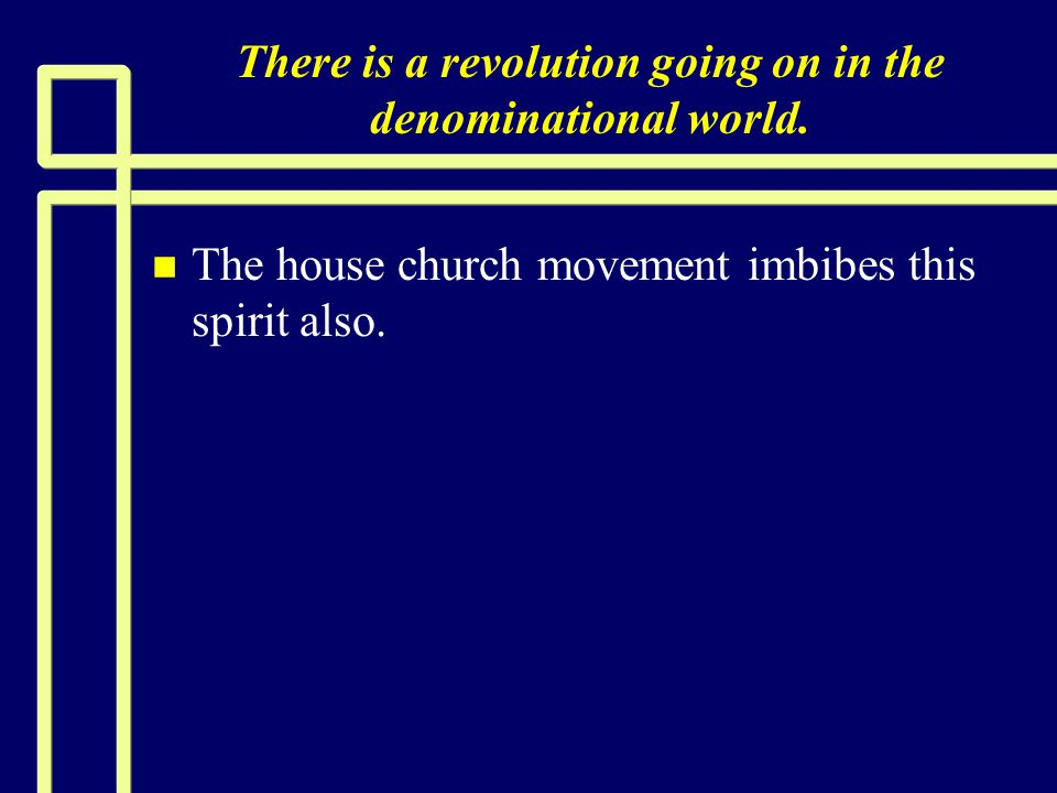 There is a revolution going on in the denominational world. n n The house church movement imbibes this spirit also.