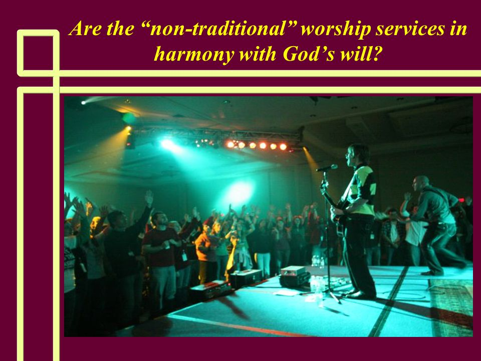 Are the non-traditional worship services in harmony with God's will?