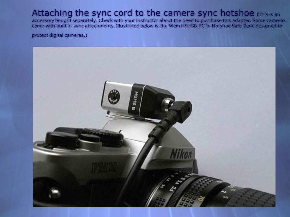 Attaching the sync cord to the camera sync hotshoe (This is an accessory bought separately.