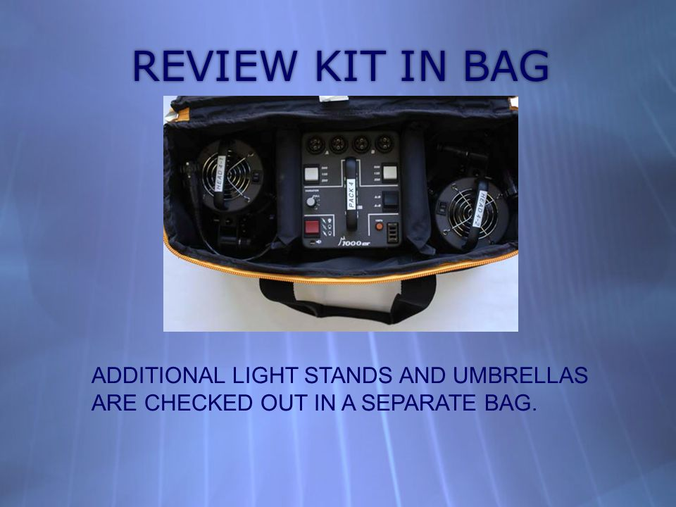 REVIEW KIT IN BAG ADDITIONAL LIGHT STANDS AND UMBRELLAS ARE CHECKED OUT IN A SEPARATE BAG.
