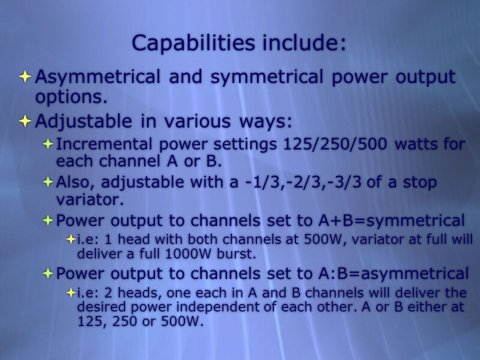 Capabilities include:  Asymmetrical and symmetrical power output options.