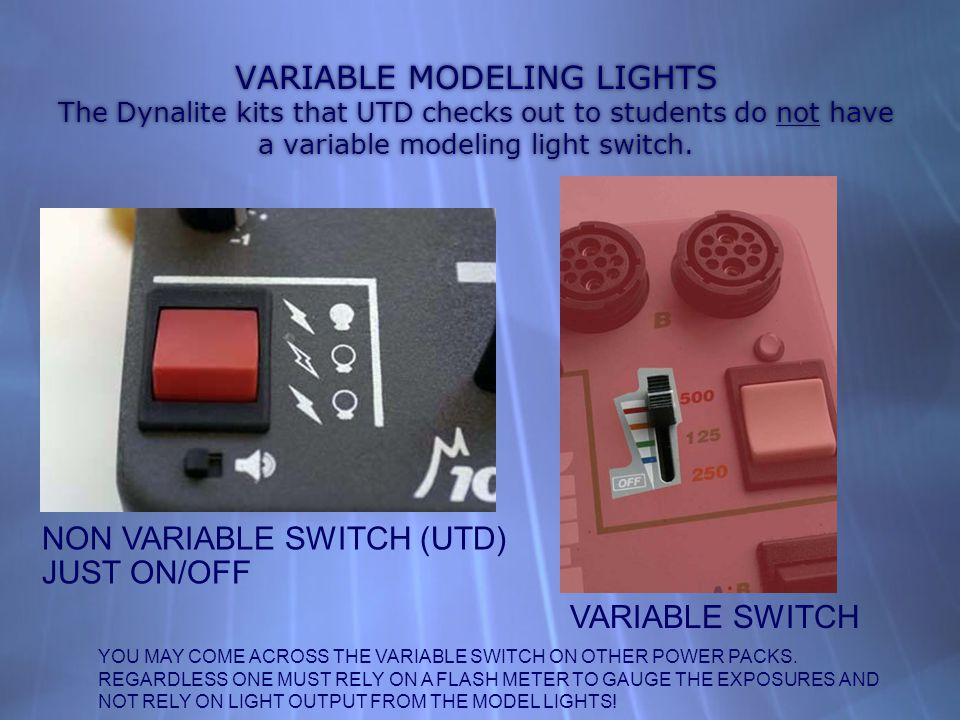 VARIABLE MODELING LIGHTS The Dynalite kits that UTD checks out to students do not have a variable modeling light switch.
