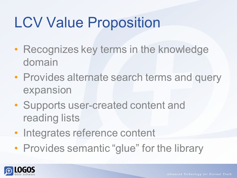 LCV Value Proposition Recognizes key terms in the knowledge domain Provides alternate search terms and query expansion Supports user-created content a