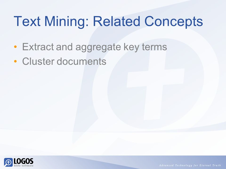 Text Mining: Related Concepts Extract and aggregate key terms Cluster documents