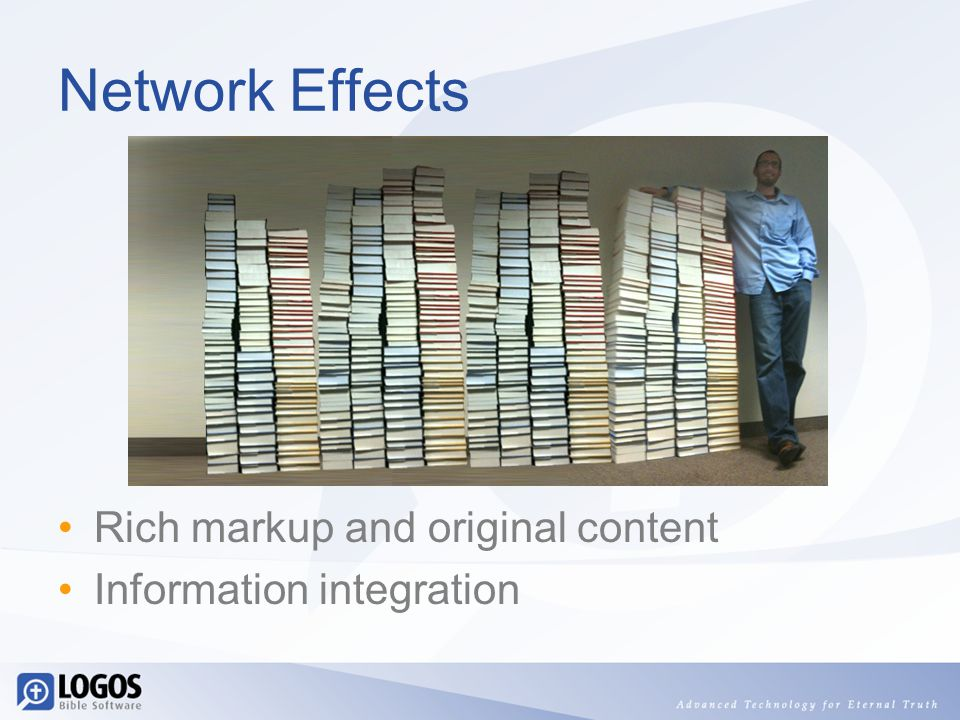 Network Effects Rich markup and original content Information integration
