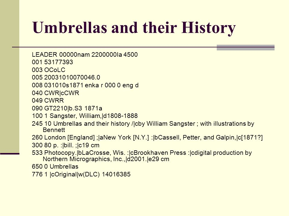 Umbrellas and their History LEADER 00000nam 2200000Ia 4500 001 53177393 003 OCoLC 005 20031010070046.0 008 031010s1871 enka r 000 0 eng d 040 CWR|cCWR