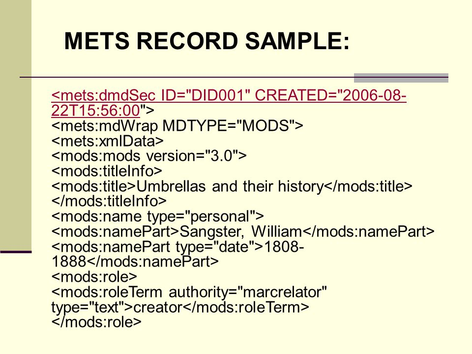 <mets:dmdSec ID= DID001 CREATED= 2006-08- 22T15:56:00 Umbrellas and their history Sangster, William 1808- 1888 creator METS RECORD SAMPLE: