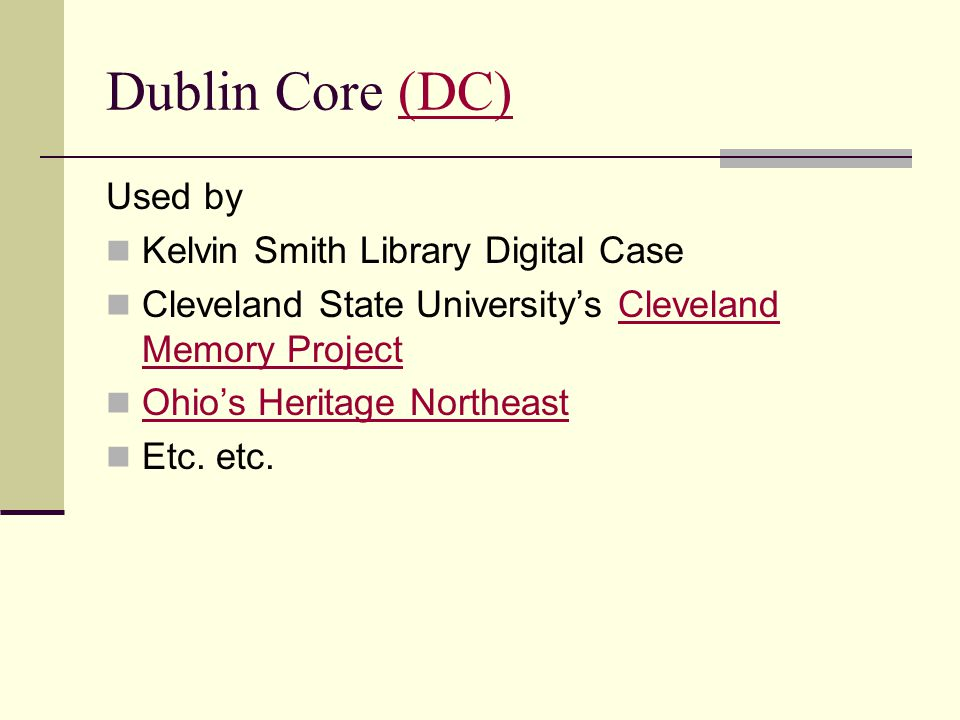 Dublin Core (DC)(DC) Used by Kelvin Smith Library Digital Case Cleveland State University's Cleveland Memory ProjectCleveland Memory Project Ohio's He
