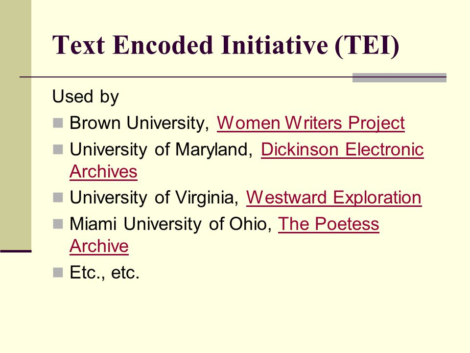 Text Encoded Initiative (TEI) Used by Brown University, Women Writers ProjectWomen Writers Project University of Maryland, Dickinson Electronic Archiv