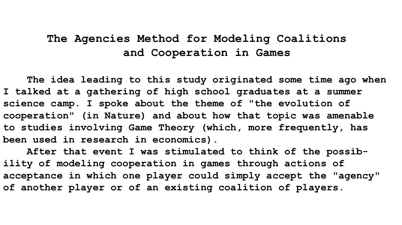 The Agencies Method for Modeling Coalitions and Cooperation in Games The idea leading to this study originated some time ago when I talked at a gather