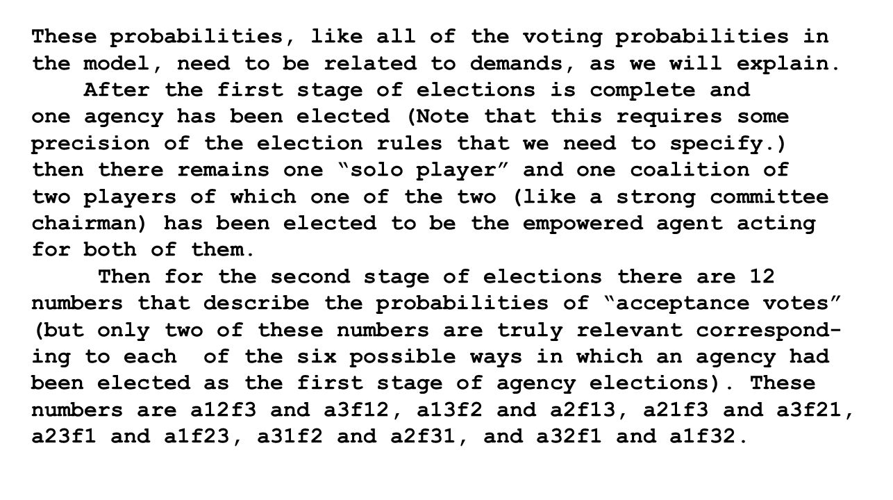 These probabilities, like all of the voting probabilities in the model, need to be related to demands, as we will explain.