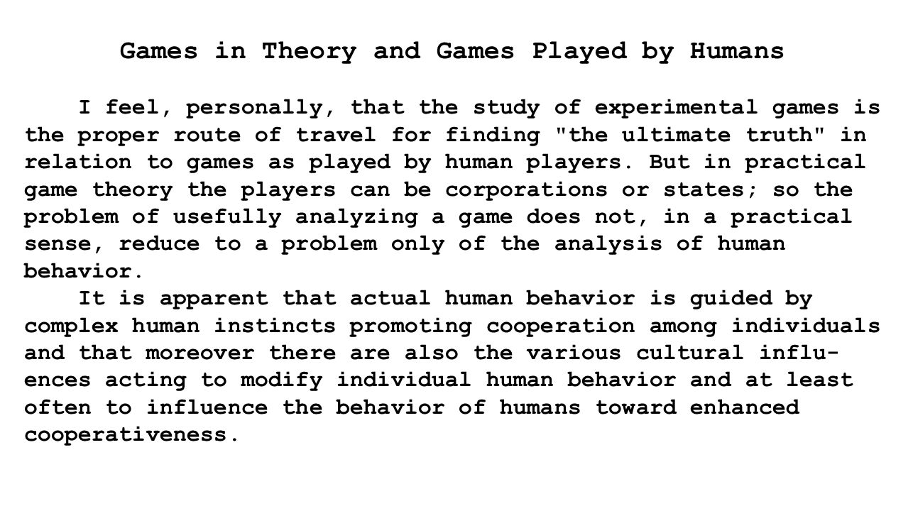 Games in Theory and Games Played by Humans I feel, personally, that the study of experimental games is the proper route of travel for finding