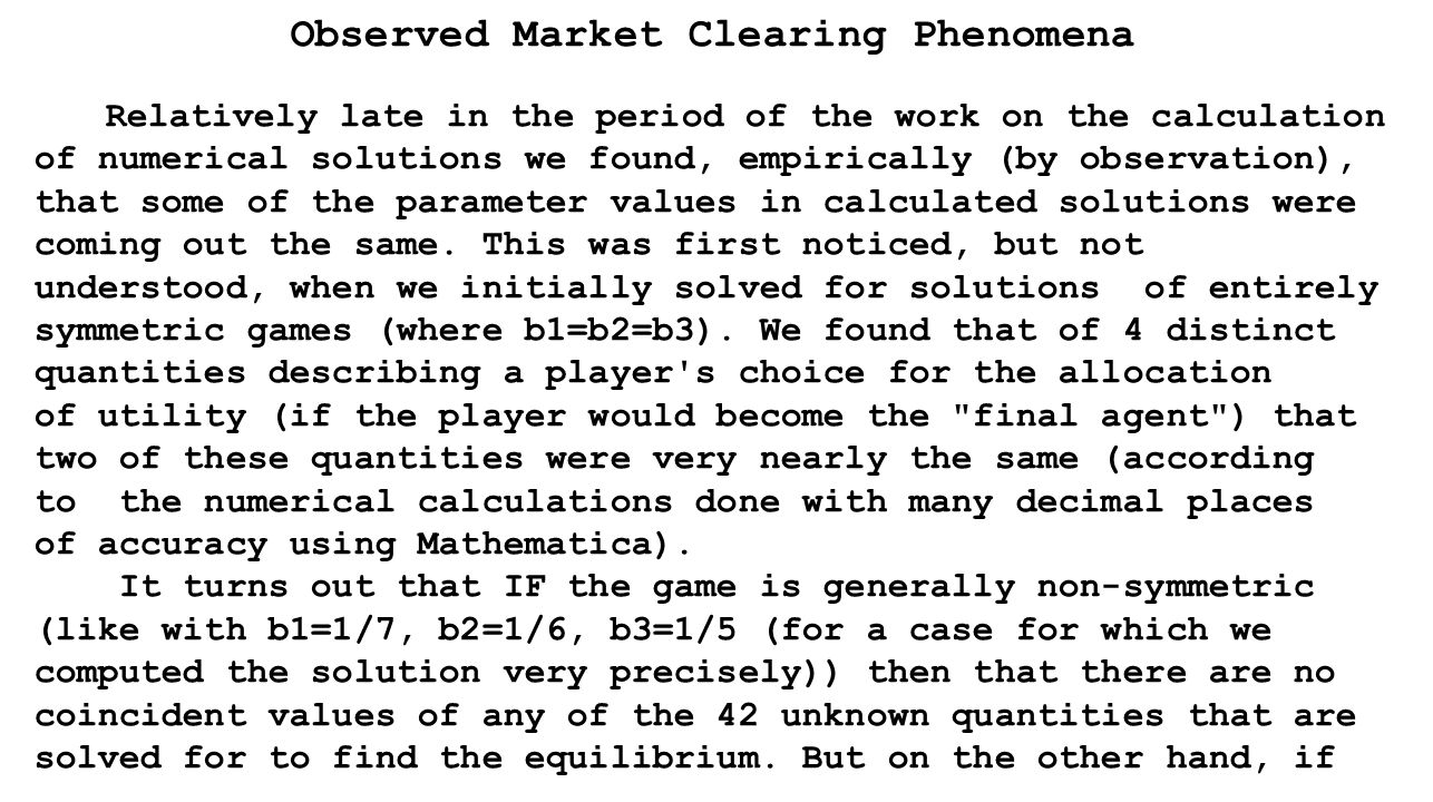 Observed Market Clearing Phenomena Relatively late in the period of the work on the calculation of numerical solutions we found, empirically (by observation), that some of the parameter values in calculated solutions were coming out the same.