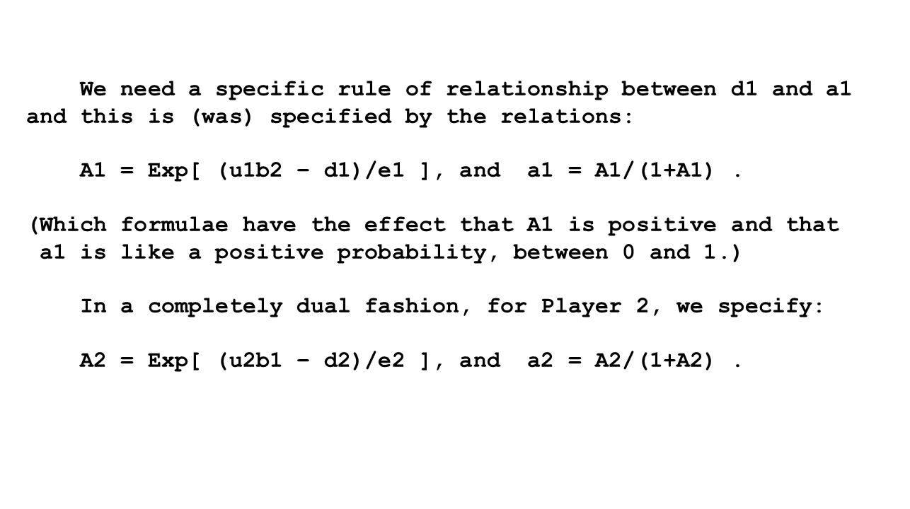 We need a specific rule of relationship between d1 and a1 and this is (was) specified by the relations: A1 = Exp[ (u1b2 – d1)/e1 ], and a1 = A1/(1+A1).