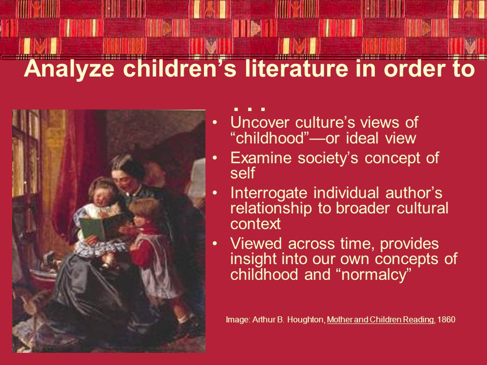 What did childhood mean: Historical Highlights of Western Civilizations 400 years ago: children born in state of sin; childhood reading about religious guidance, indoctrination 250-300 years ago: invention of childhood as modern concept; children's minds a blank slate — fill with proper information 200 years ago: children naturally innocent; moral compass to society 40 years ago: children need to read about harsh realities of life