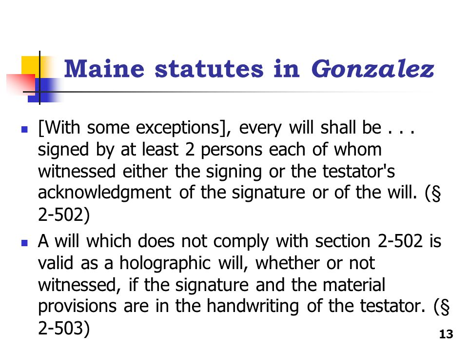 Maine statutes in Gonzalez [With some exceptions], every will shall be...