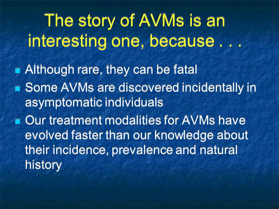 The story of AVMs is an interesting one, because...