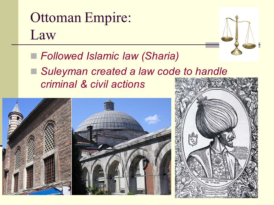 Ottoman Empire: Law Followed Islamic law (Sharia) Suleyman created a law code to handle criminal & civil actions