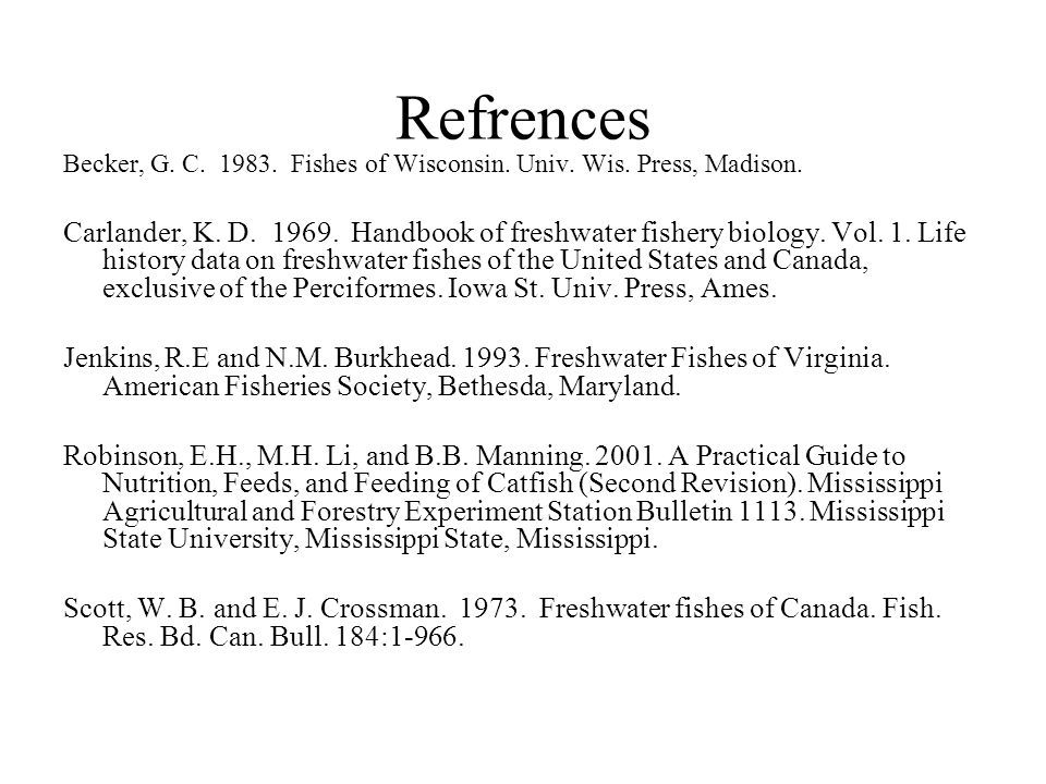 Refrences Becker, G. C. 1983. Fishes of Wisconsin.