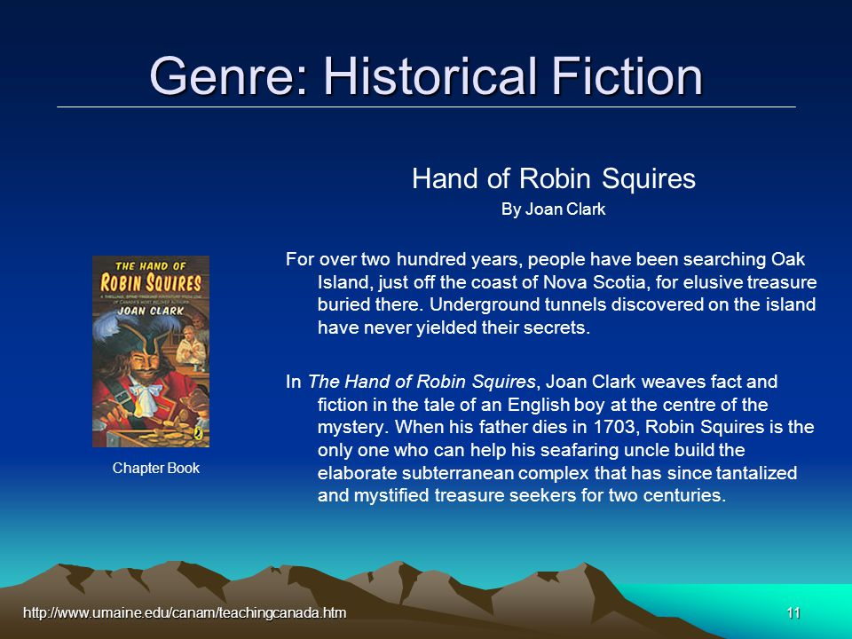 http://www.umaine.edu/canam/teachingcanada.htm11 Genre: Historical Fiction Hand of Robin Squires By Joan Clark For over two hundred years, people have been searching Oak Island, just off the coast of Nova Scotia, for elusive treasure buried there.