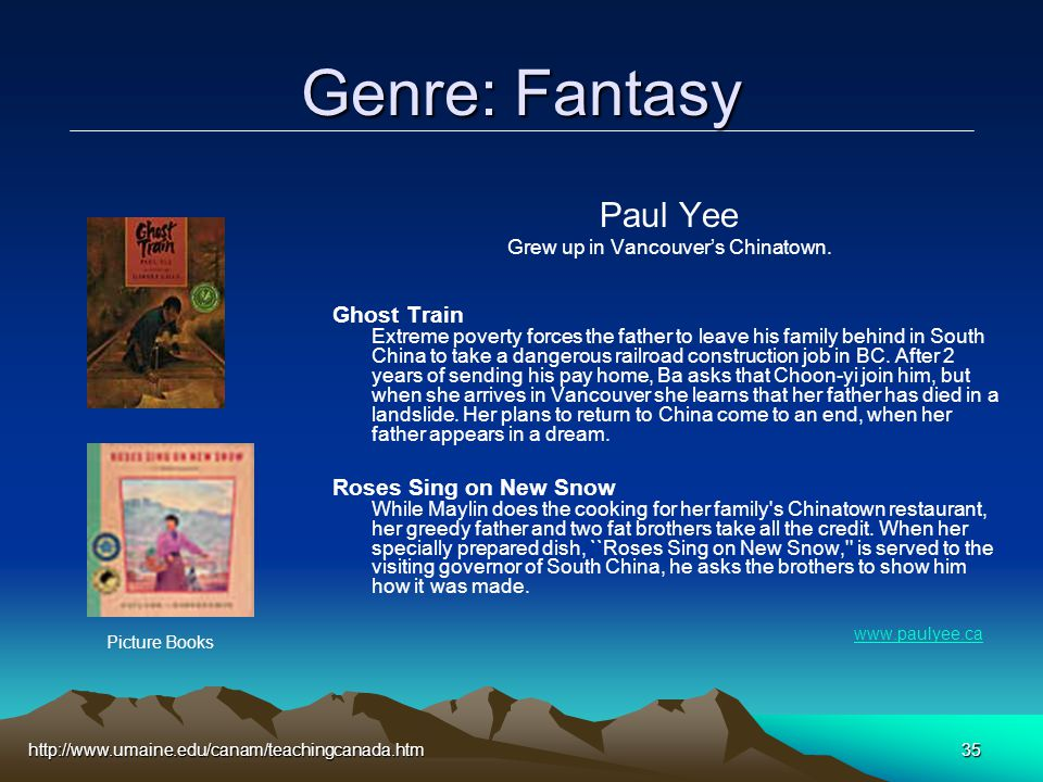 http://www.umaine.edu/canam/teachingcanada.htm35 Genre: Fantasy Paul Yee Grew up in Vancouver's Chinatown.